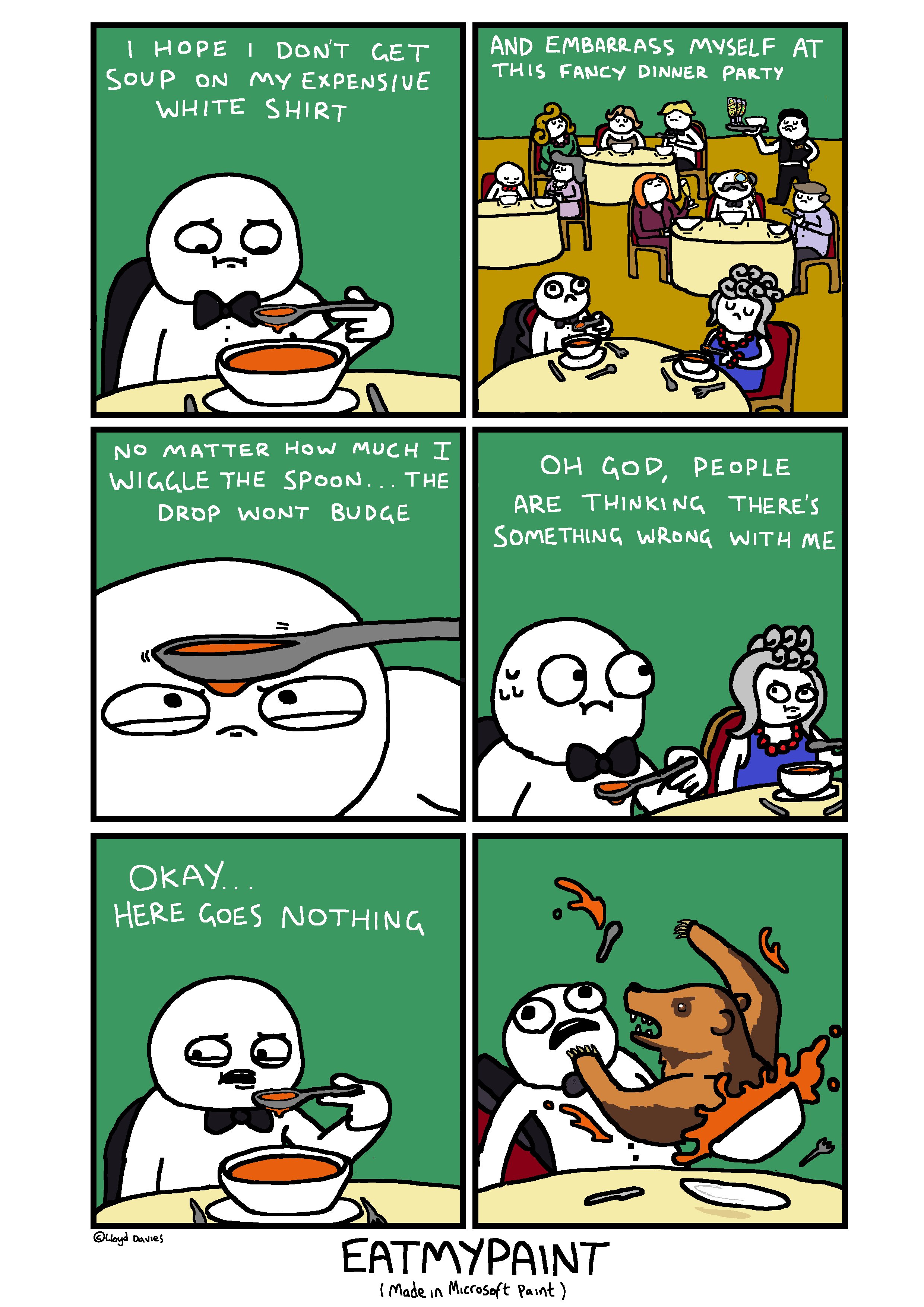 This is why I always get the waiter to feed the soup to me, while I hide under the table.